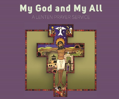 My God and My All – A Lenten Prayer Service